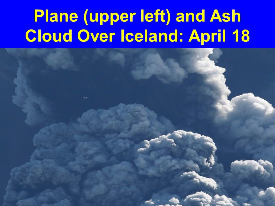 Plane (upper left) and Ash Cloud Over Iceland: April 18