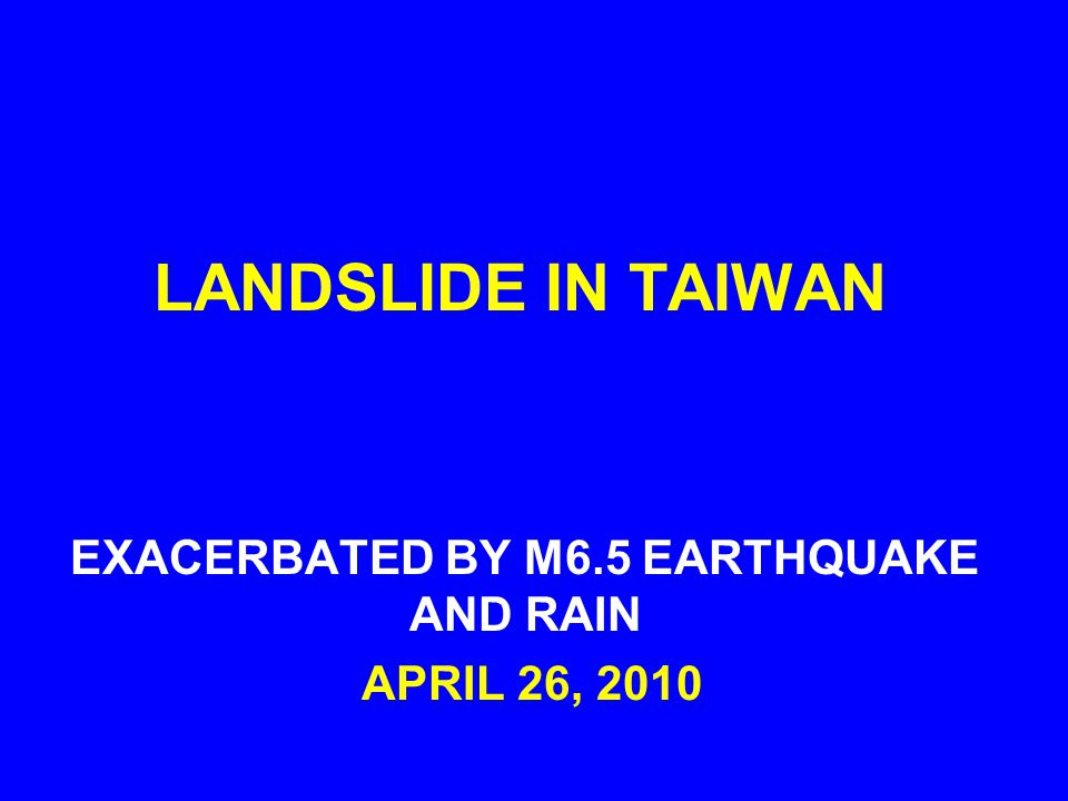 LANDSLIDE IN TAIWAN EXACERBATED BY M6.5 EARTHQUAKE AND RAIN APRIL 26, 2010