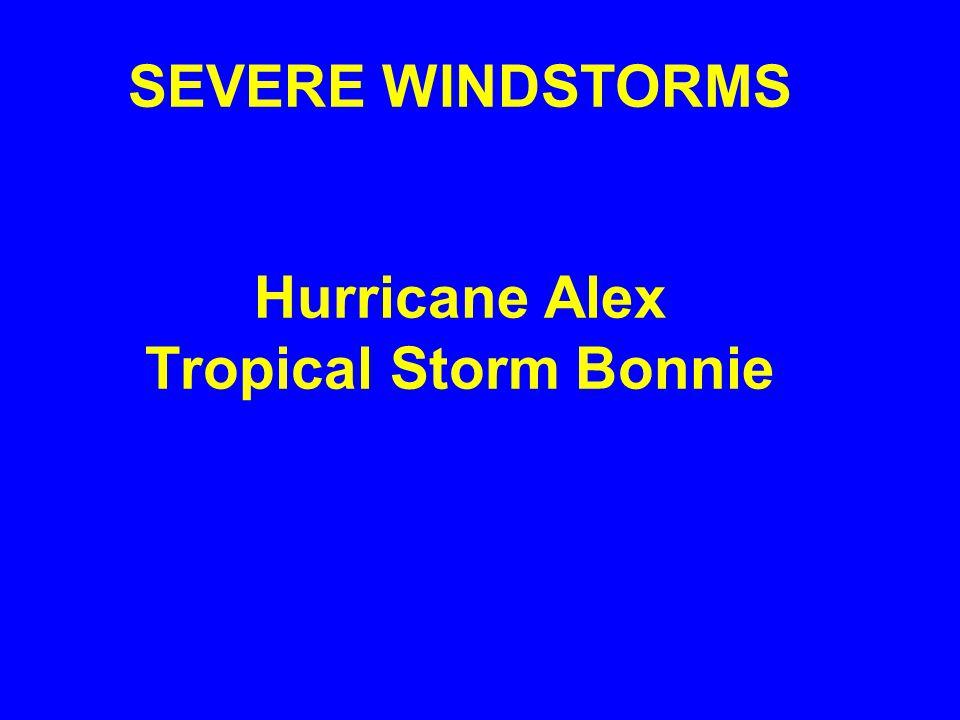 SEVERE WINDSTORMS Hurricane Alex Tropical Storm Bonnie