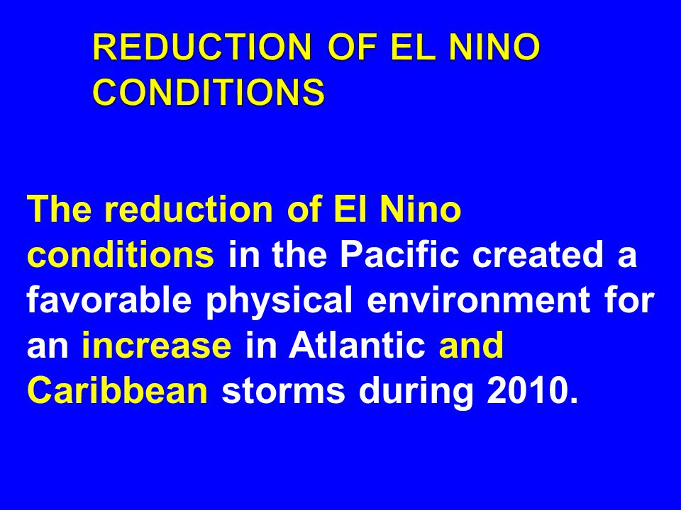The reduction of El Nino conditions in the Pacific created a favorable physical environment for an increase in Atlantic and Caribbean storms during 20