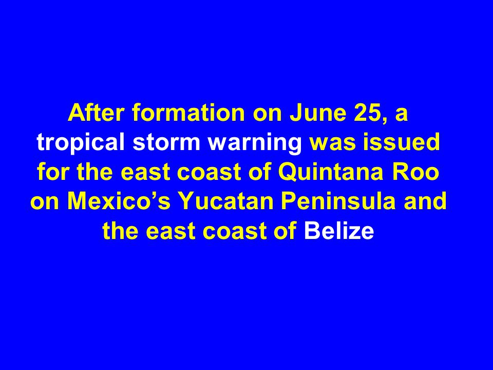 After formation on June 25, a tropical storm warning was issued for the east coast of Quintana Roo on Mexico's Yucatan Peninsula and the east coast of