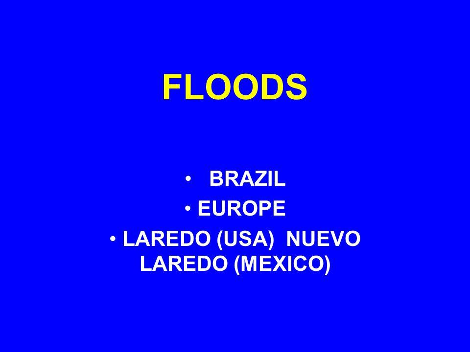 FLOODS BRAZIL EUROPE LAREDO (USA) NUEVO LAREDO (MEXICO)