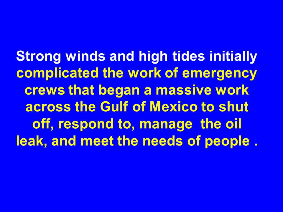 Strong winds and high tides initially complicated the work of emergency crews that began a massive work across the Gulf of Mexico to shut off, respond