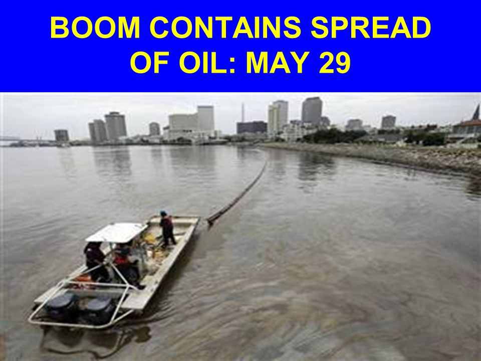BOOM CONTAINS SPREAD OF OIL: MAY 29
