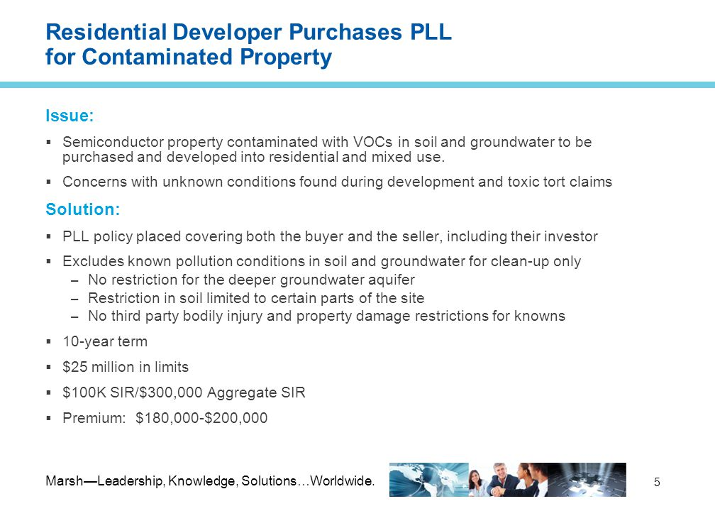 Marsh—Leadership, Knowledge, Solutions…Worldwide. 5 Residential Developer Purchases PLL for Contaminated Property Issue:  Semiconductor property cont