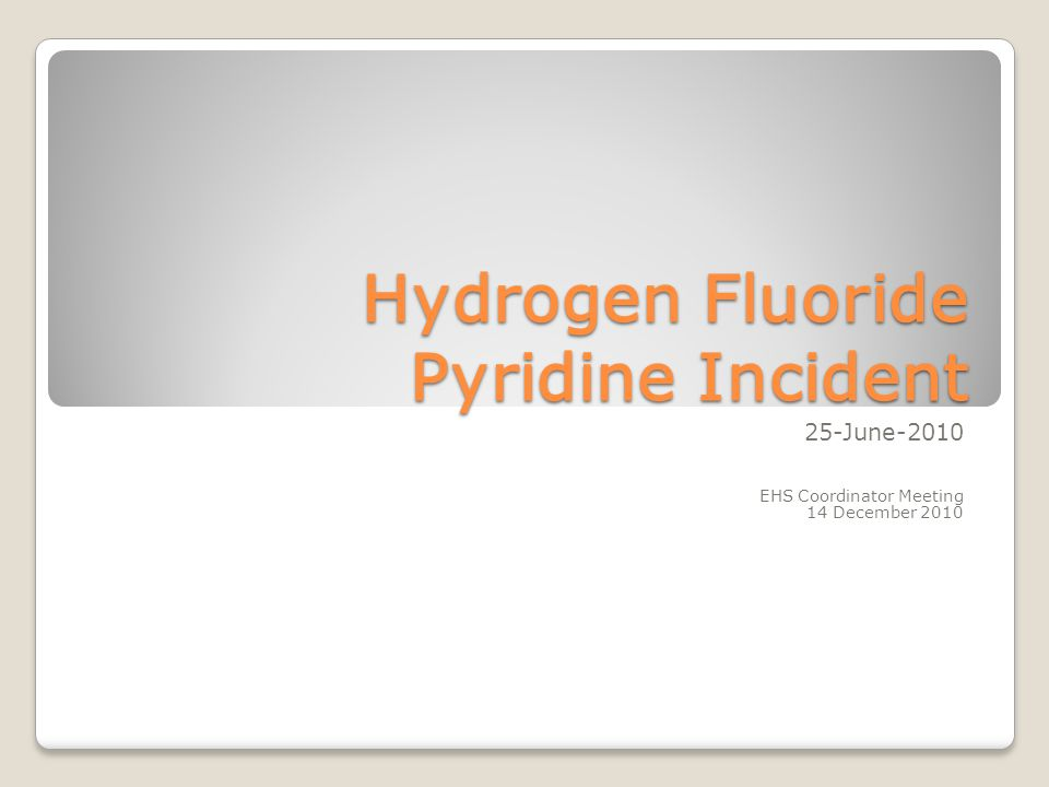 Hydrogen Fluoride Pyridine Incident 25-June-2010 EHS Coordinator Meeting 14 December 2010