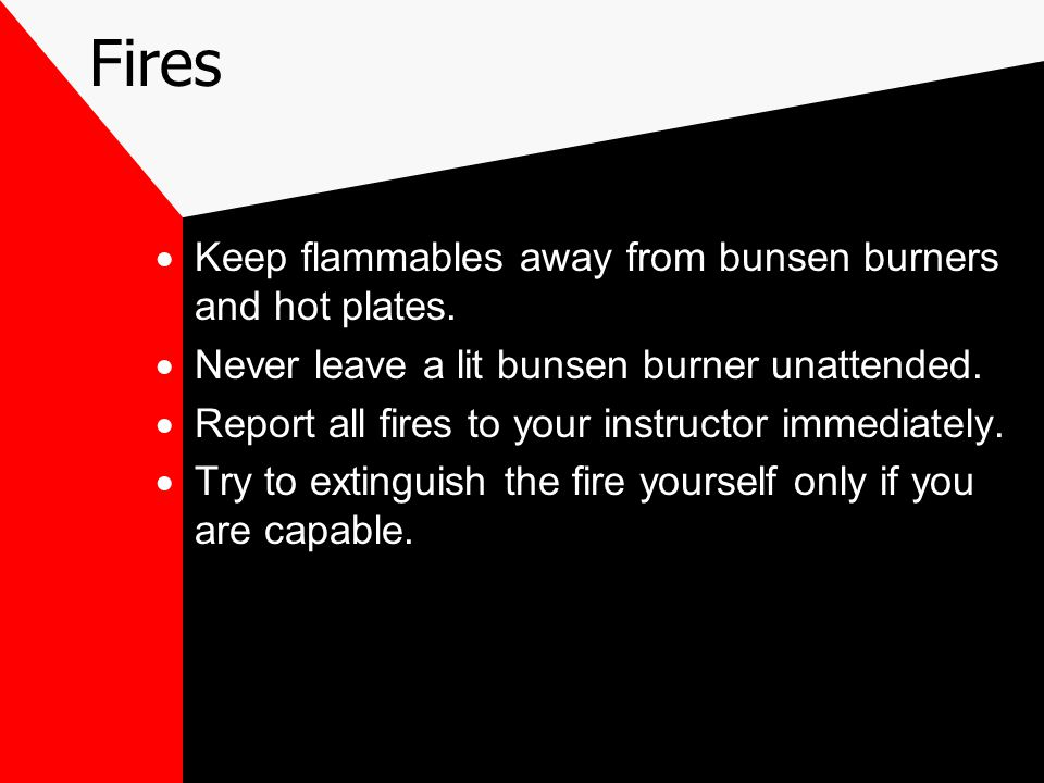 Fires  Keep flammables away from bunsen burners and hot plates.