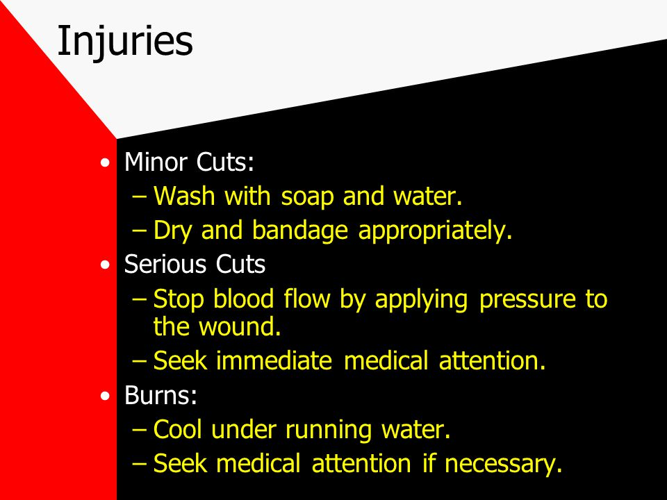 Injuries Minor Cuts: –Wash with soap and water. –Dry and bandage appropriately.