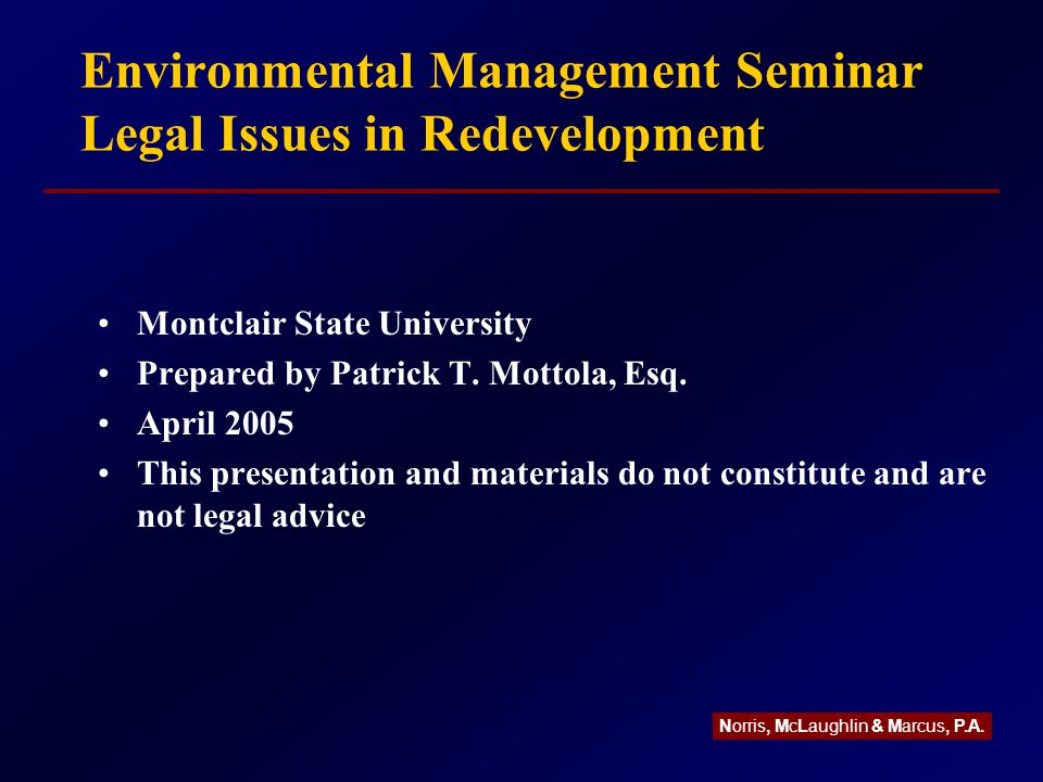 Environmental Management Seminar Legal Issues in Redevelopment Montclair State University Prepared by Patrick T.