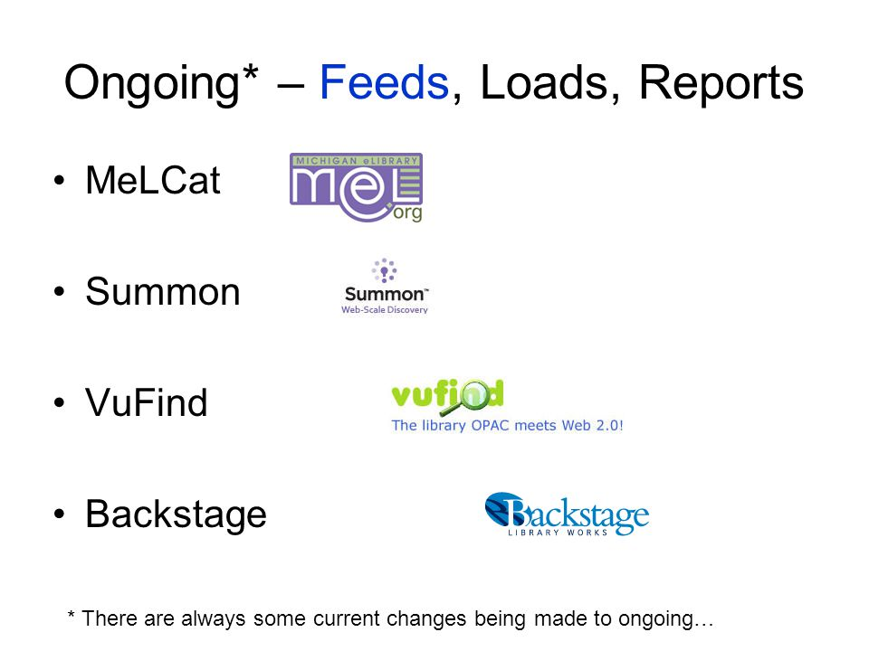 Ongoing* – Feeds, Loads, Reports MeLCat Summon VuFind Backstage * There are always some current changes being made to ongoing…