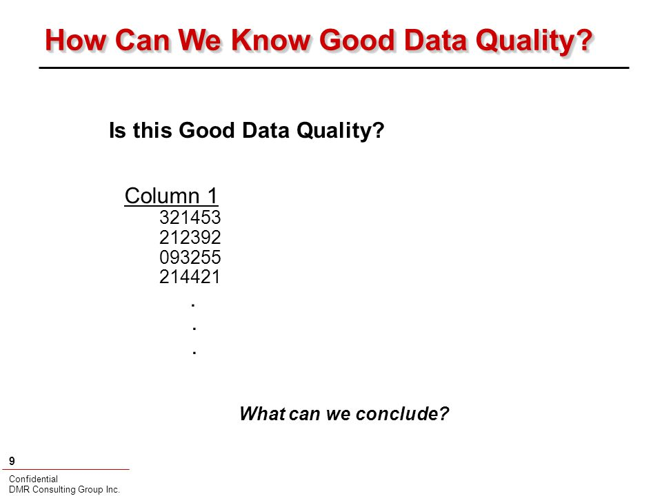Confidential DMR Consulting Group Inc. 9 How Can We Know Good Data Quality.