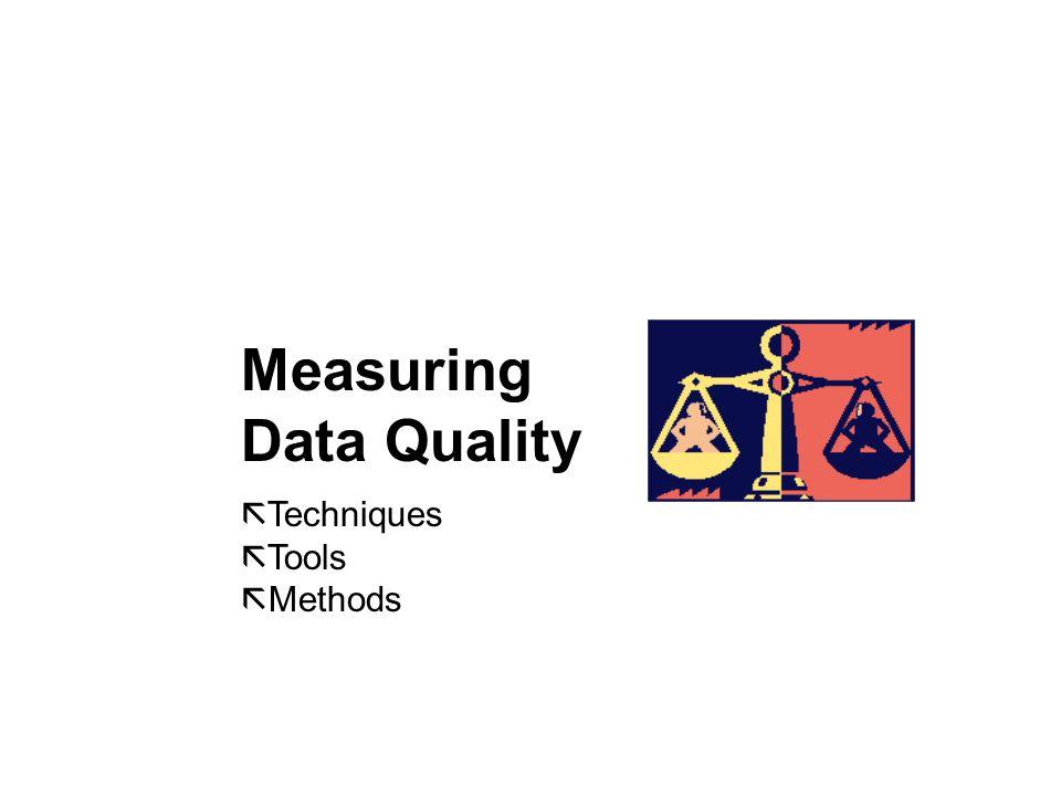 Measuring Data Quality ã Techniques ã Tools ã Methods