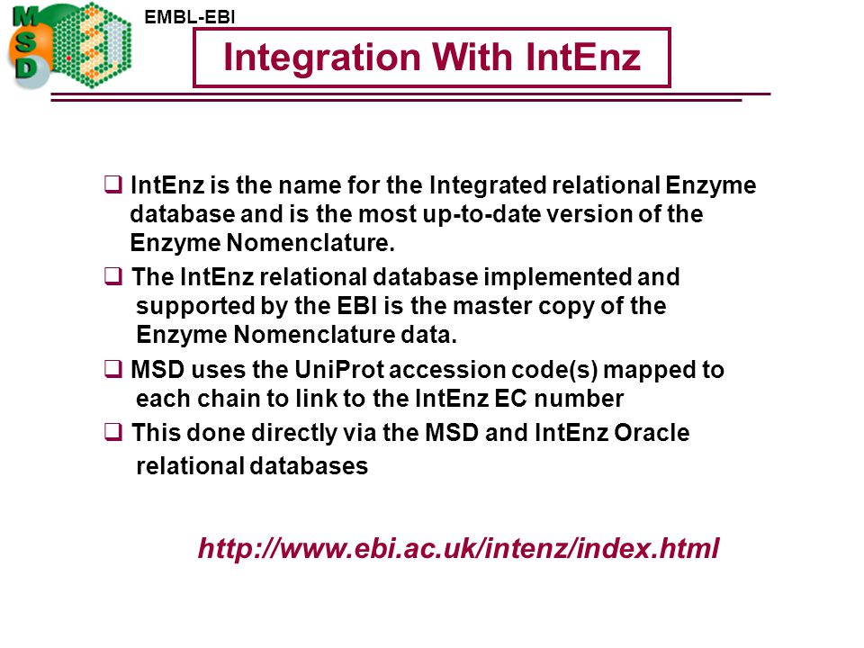  IntEnz is the name for the Integrated relational Enzyme database and is the most up-to-date version of the Enzyme Nomenclature.