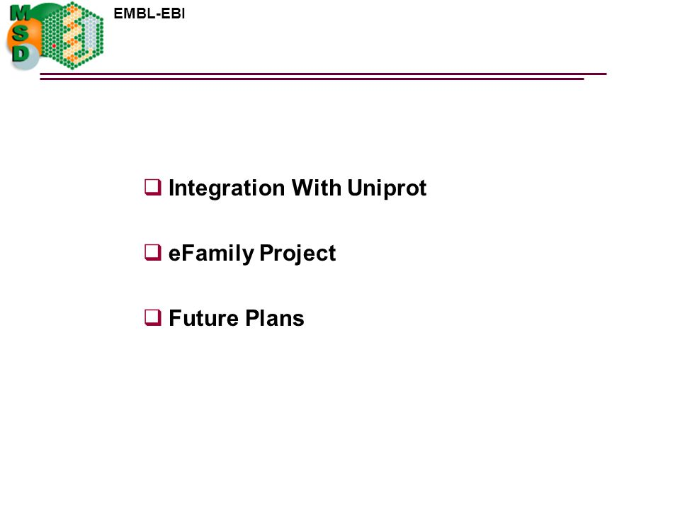 EMBL-EBI  Integration With Uniprot  eFamily Project  Future Plans