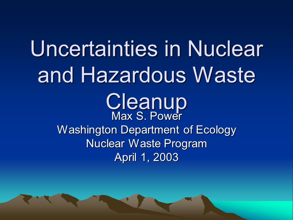 Uncertainties in Nuclear and Hazardous Waste Cleanup Max S.
