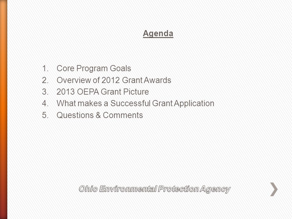 Agenda 1.Core Program Goals 2.Overview of 2012 Grant Awards 3.2013 OEPA Grant Picture 4.What makes a Successful Grant Application 5.Questions & Comments
