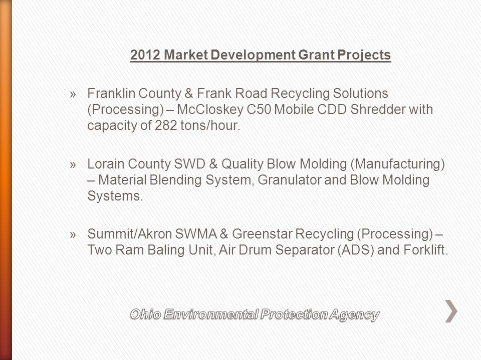 2013 Market Development Grant – Reminders »Eligibility - an agency of the state, per the ORC, which may be a municipal corporation, county, township, village, state college or university and solid waste management district or authority.