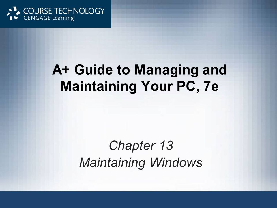 A+ Guide to Managing and Maintaining Your PC, 7e12 Check the Hard Drive for Errors Chkdsk utility –Searches for bad sectors on a volume –Recovers data if possible Error checking and repair time –Potentially long depending on drive size and files Methods to launch Chkdsk utility in Vista or XP –Windows Explorer drive Properties box –Chkdsk command in a command prompt window