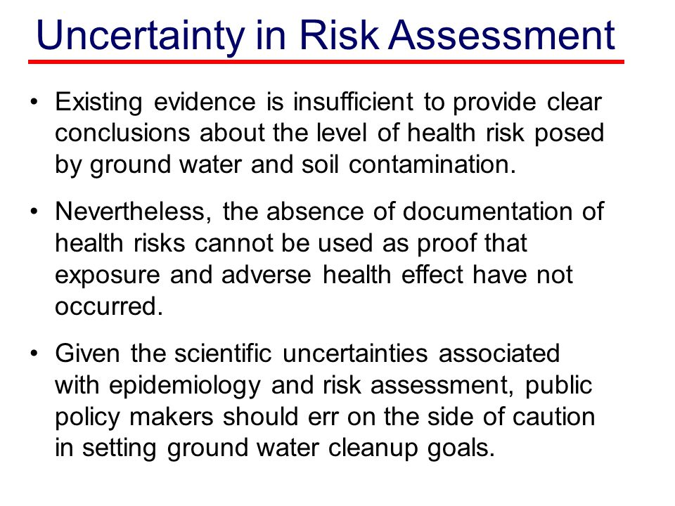Uncertainty in Risk Assessment Existing evidence is insufficient to provide clear conclusions about the level of health risk posed by ground water and soil contamination.