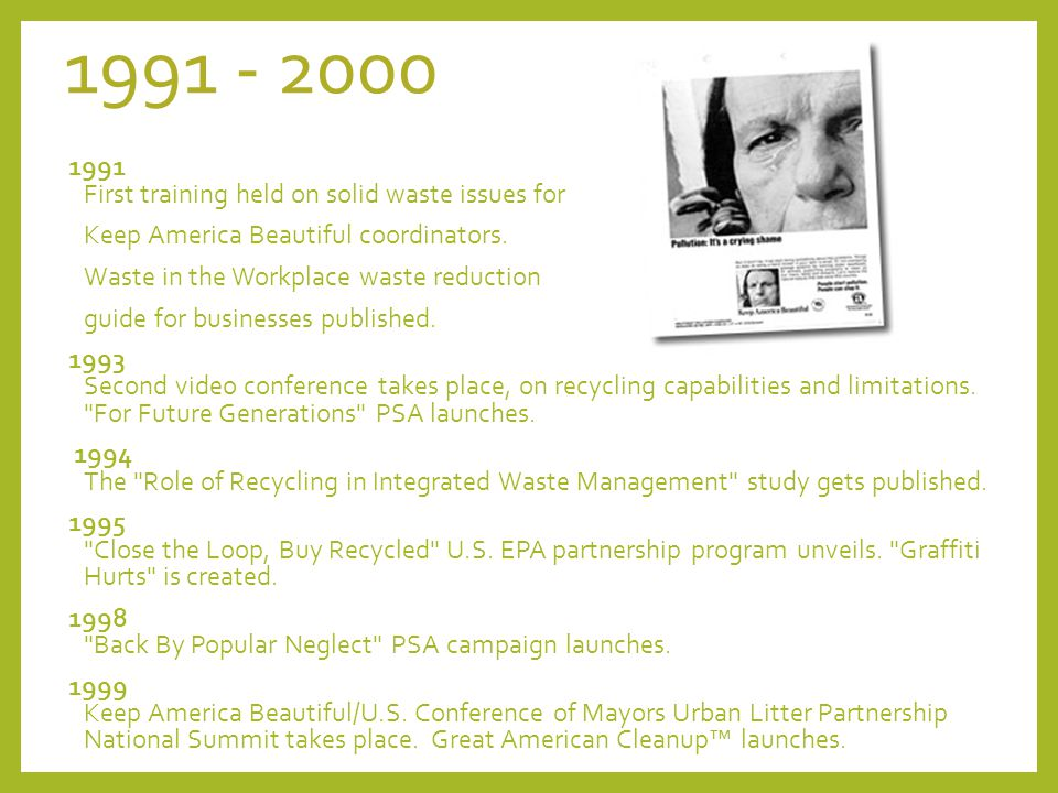 1991 - 2000 1991 First training held on solid waste issues for Keep America Beautiful coordinators.