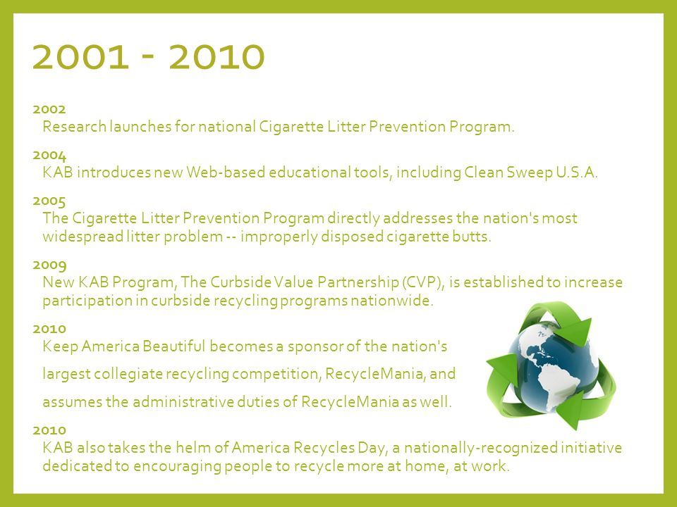 2001 - 2010 2002 Research launches for national Cigarette Litter Prevention Program.