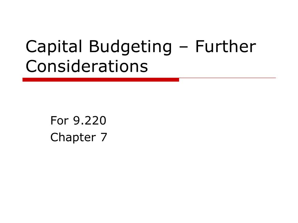Capital Budgeting – Further Considerations For 9.220 Chapter 7
