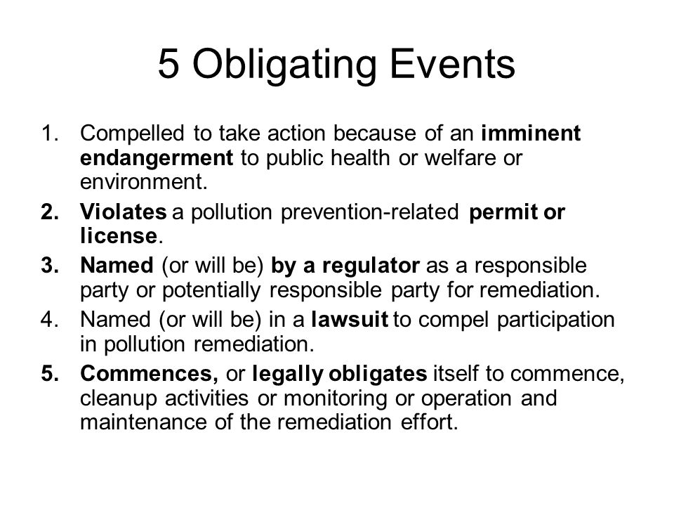 5 Obligating Events 1.Compelled to take action because of an imminent endangerment to public health or welfare or environment.