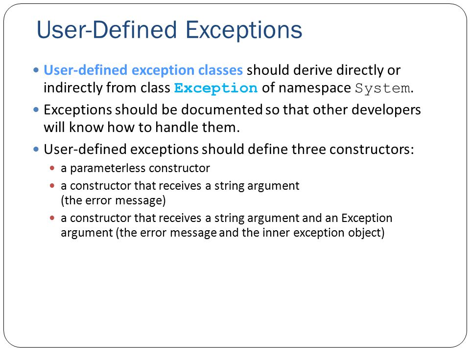 User-Defined Exceptions User-defined exception classes should derive directly or indirectly from class Exception of namespace System.