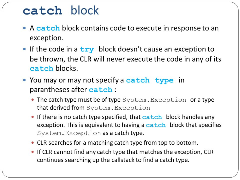 catch block A catch block contains code to execute in response to an exception.