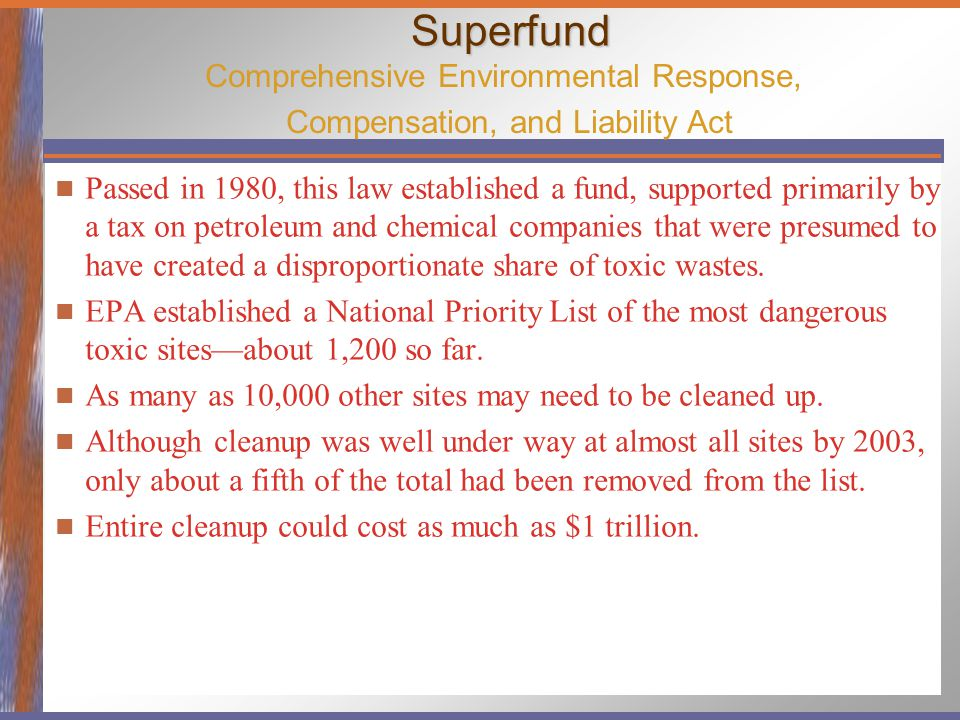 Superfund Passed in 1980, this law established a fund, supported primarily by a tax on petroleum and chemical companies that were presumed to have cre