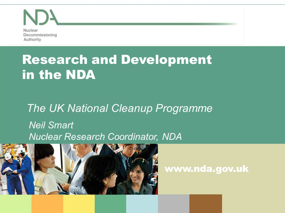 www.nda.gov.uk Research and Development in the NDA The UK National Cleanup Programme Neil Smart Nuclear Research Coordinator, NDA