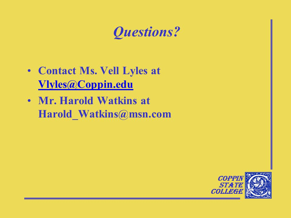 Coppin State College Questions. Contact Ms. Vell Lyles at Vlyles@Coppin.edu Vlyles@Coppin.edu Mr.
