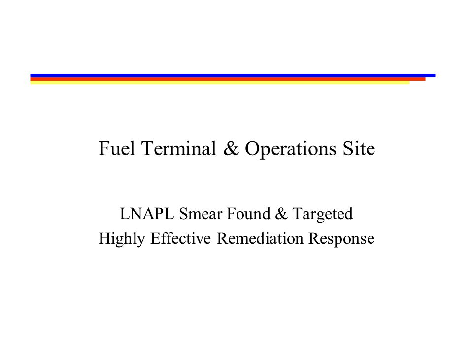 Fuel Terminal & Operations Site LNAPL Smear Found & Targeted Highly Effective Remediation Response