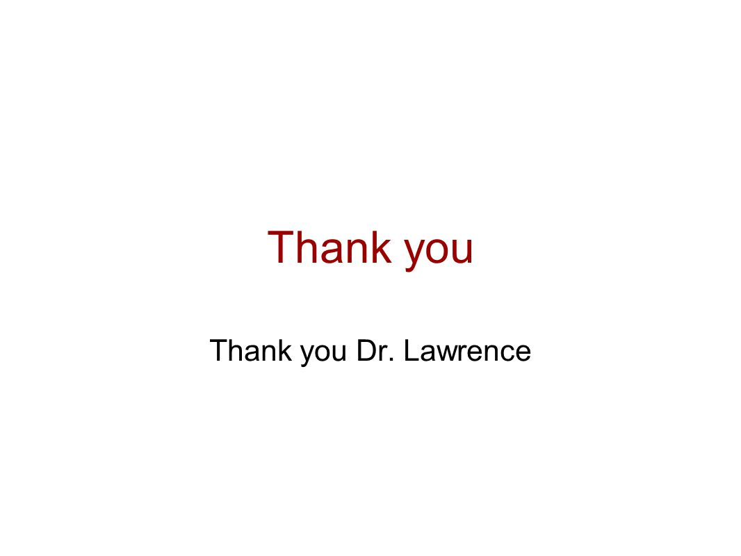 Thank you Thank you Dr. Lawrence