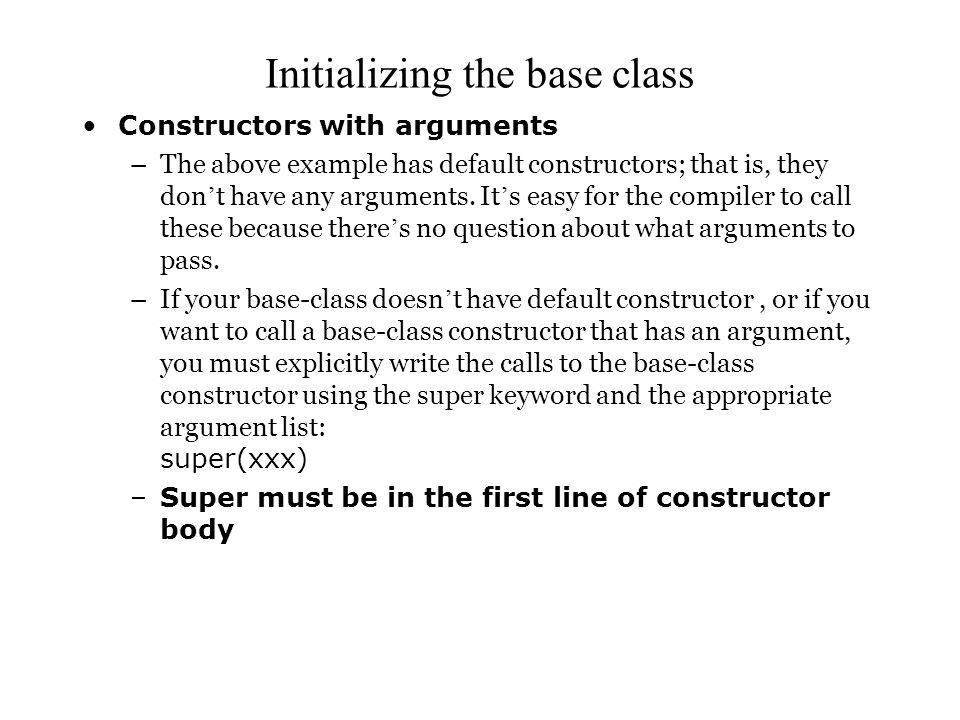 Initializing the base class Constructors with arguments –The above example has default constructors; that is, they don ' t have any arguments.
