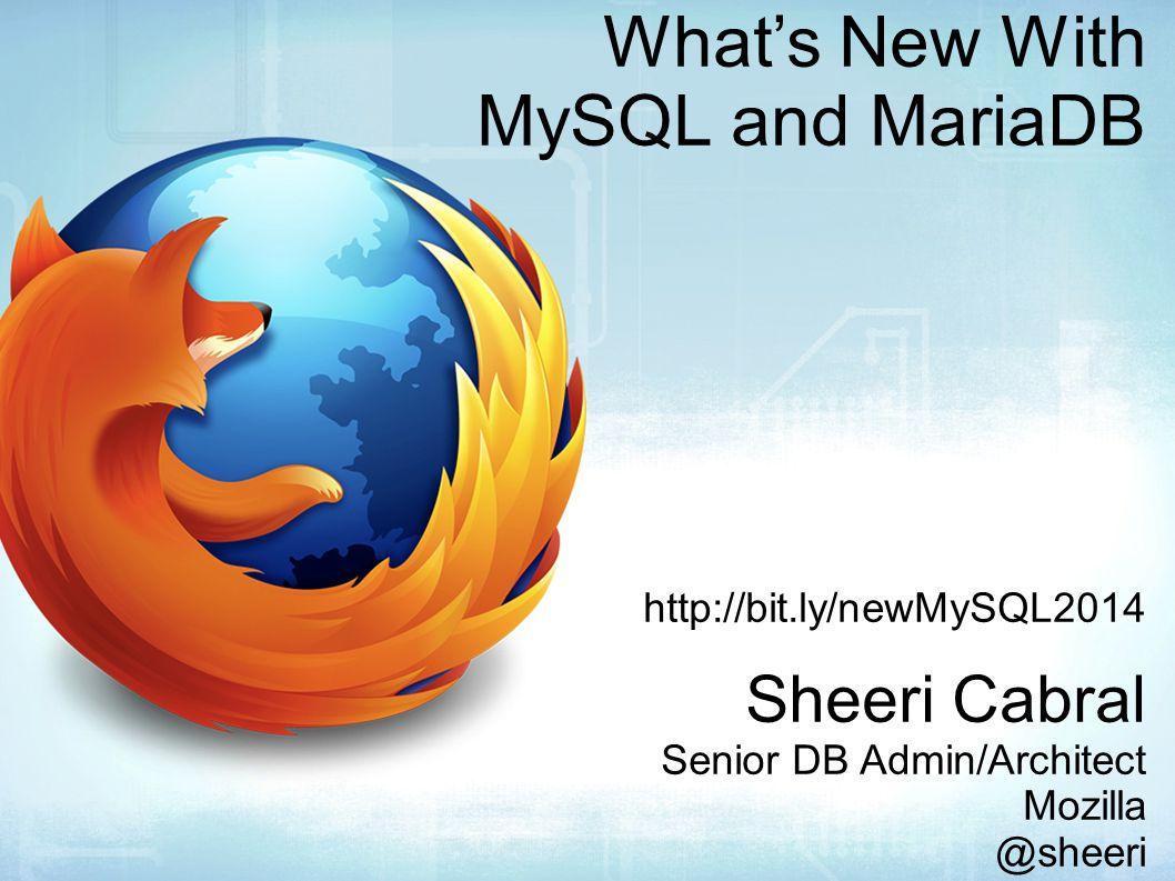 What's New With MySQL and MariaDB http://bit.ly/newMySQL2014 Sheeri Cabral Senior DB Admin/Architect Mozilla @sheeri