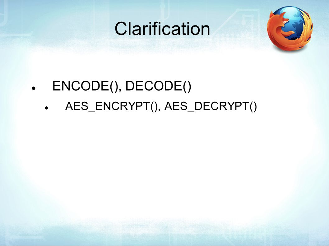 Clarification ENCODE(), DECODE() AES_ENCRYPT(), AES_DECRYPT()