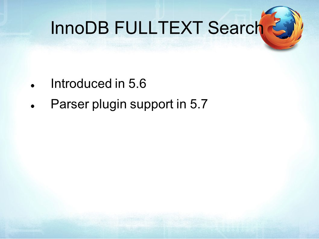 InnoDB FULLTEXT Search Introduced in 5.6 Parser plugin support in 5.7