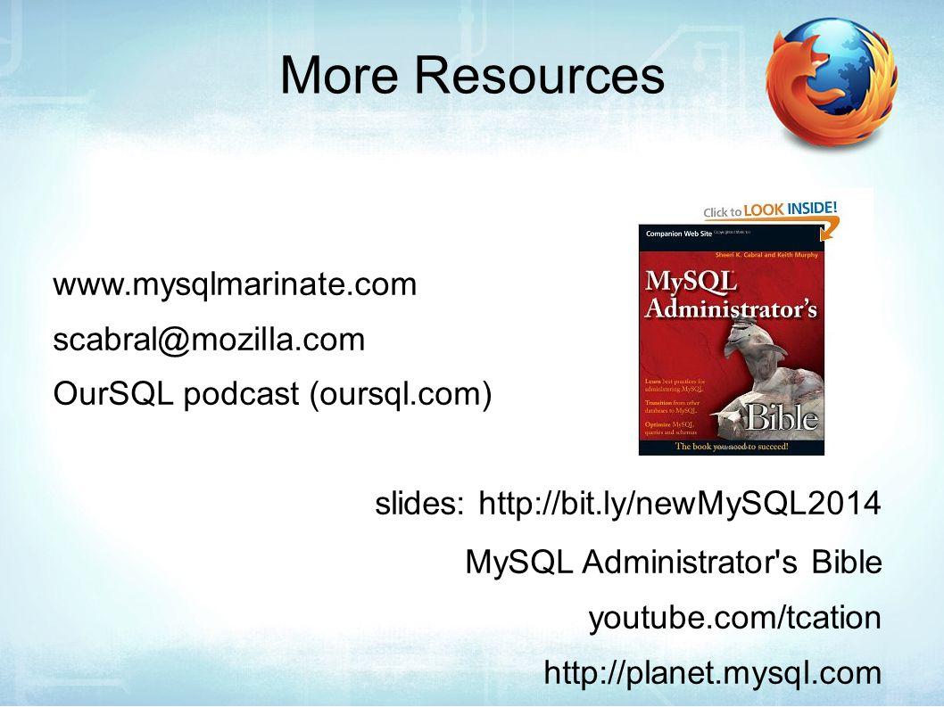 More Resources www.mysqlmarinate.com scabral@mozilla.com OurSQL podcast (oursql.com) slides: http://bit.ly/newMySQL2014 MySQL Administrator s Bible youtube.com/tcation http://planet.mysql.com