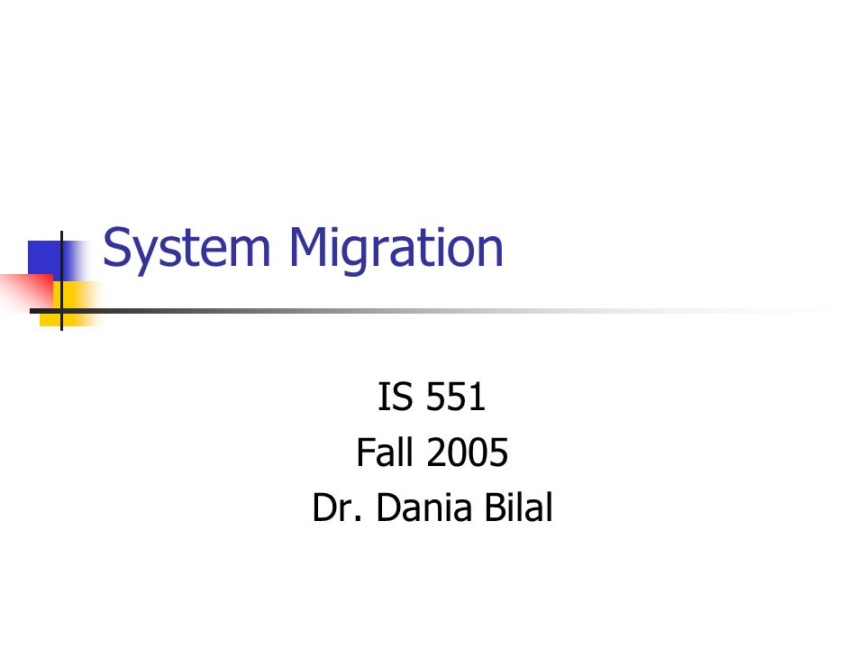 System Migration IS 551 Fall 2005 Dr. Dania Bilal