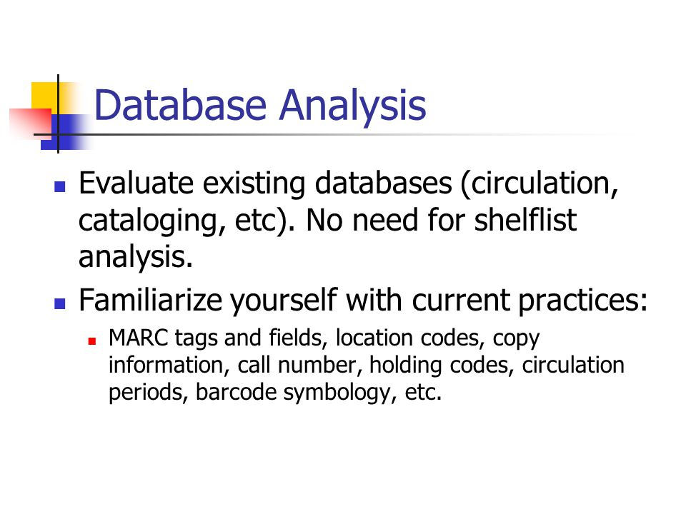 Database Analysis Evaluate existing databases (circulation, cataloging, etc).