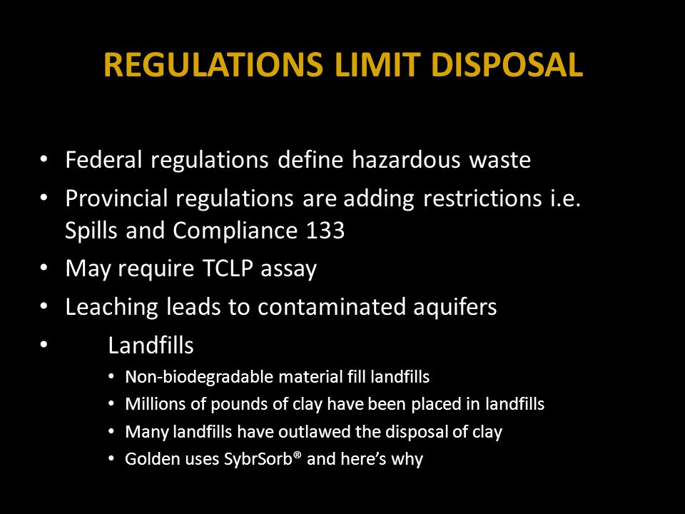 REGULATIONS LIMIT DISPOSAL Federal regulations define hazardous waste Provincial regulations are adding restrictions i.e.