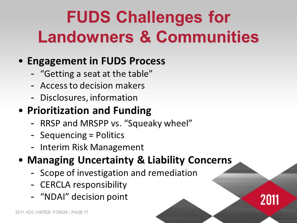 "2011 ADC WINTER FORUM | PAGE 17 FUDS Challenges for Landowners & Communities Engagement in FUDS Process -""Getting a seat at the table"" -Access to deci"