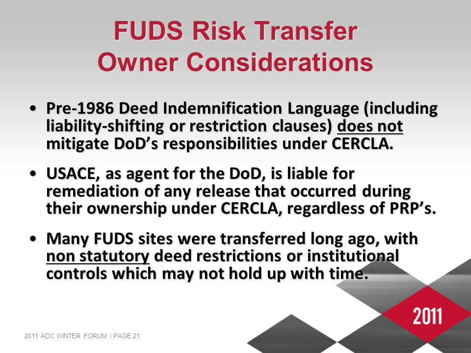 2011 ADC WINTER FORUM | PAGE 21 FUDS Risk Transfer Owner Considerations Pre-1986 Deed Indemnification Language (including liability-shifting or restri