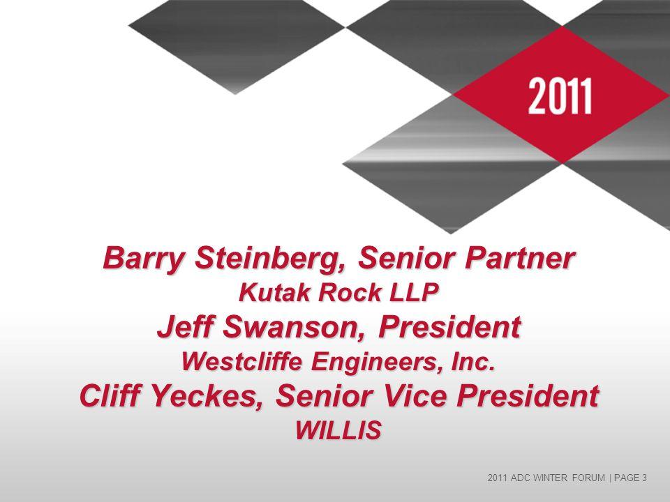 2011 ADC WINTER FORUM | PAGE 3 Barry Steinberg, Senior Partner Kutak Rock LLP Jeff Swanson, President Westcliffe Engineers, Inc.