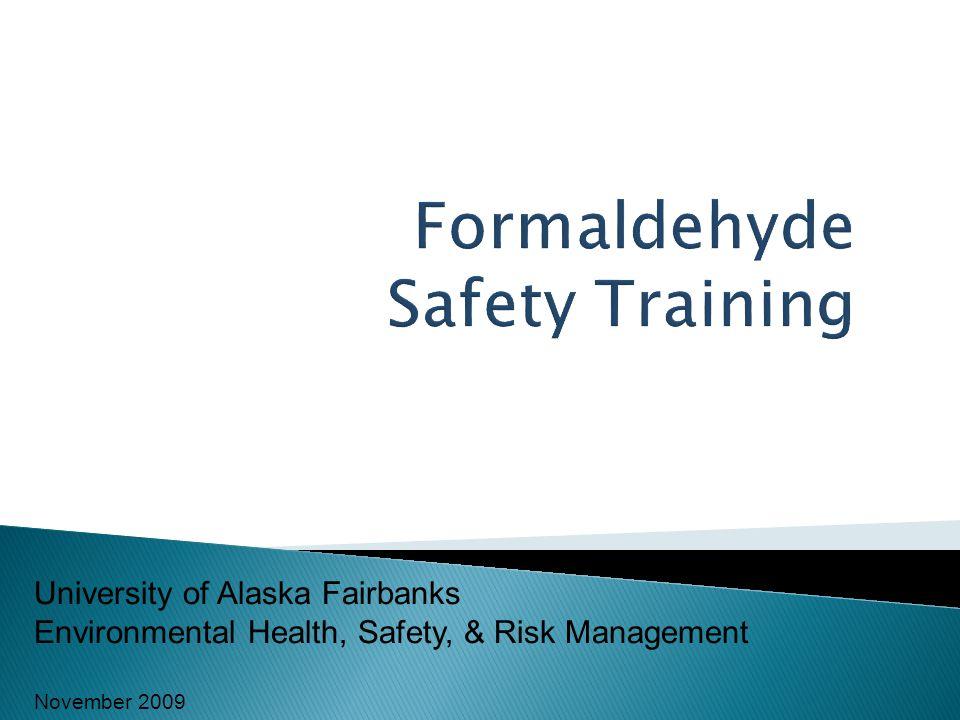 University of Alaska Fairbanks Environmental Health, Safety, & Risk Management November 2009