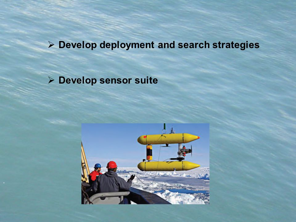 .  Develop deployment and search strategies  Develop sensor suite
