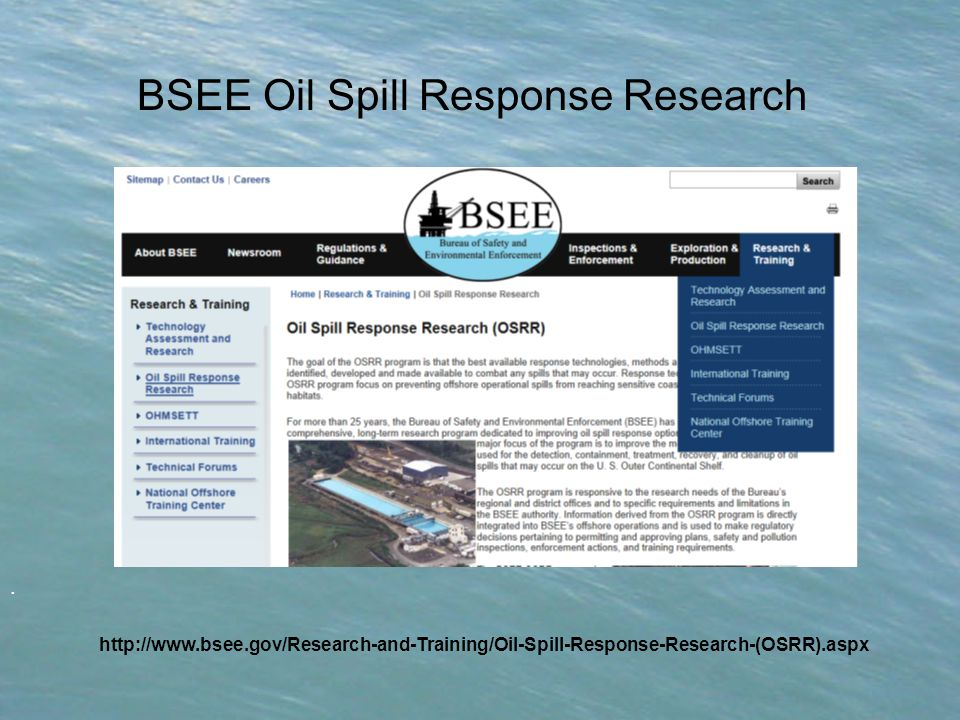 . BSEE Oil Spill Response Research http://www.bsee.gov/Research-and-Training/Oil-Spill-Response-Research-(OSRR).aspx
