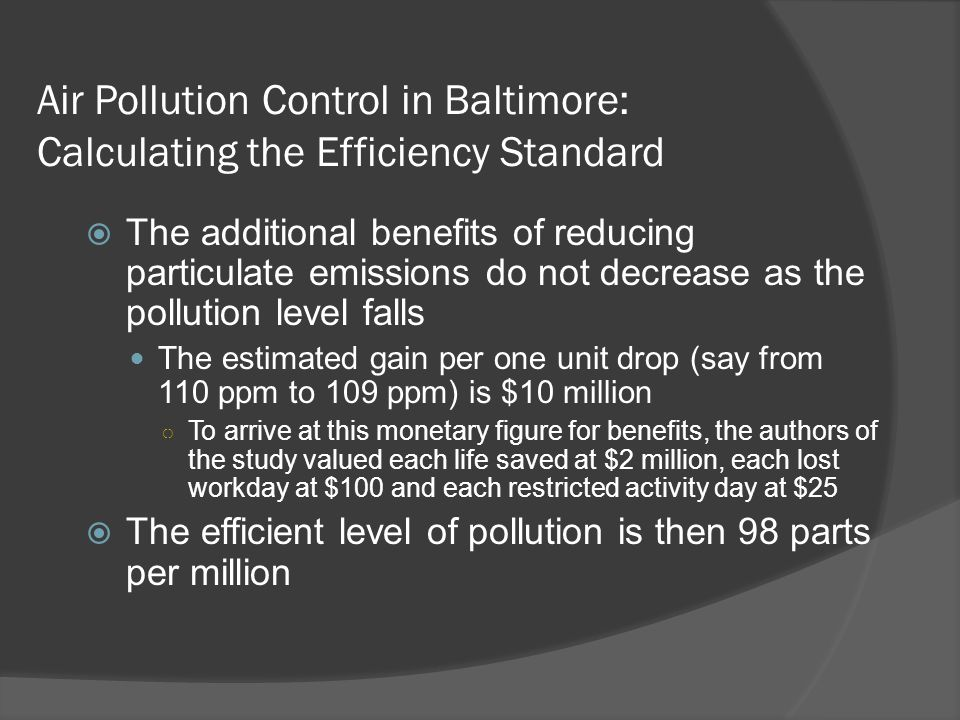 Air Pollution Control in Baltimore: Calculating the Efficiency Standard  The additional benefits of reducing particulate emissions do not decrease as