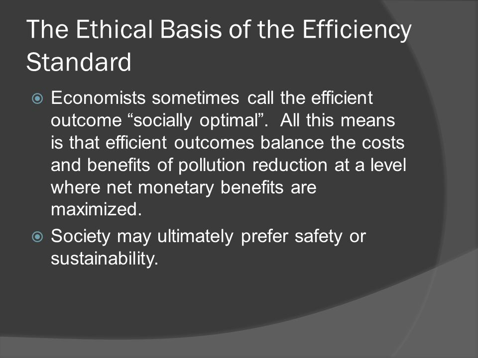 "The Ethical Basis of the Efficiency Standard  Economists sometimes call the efficient outcome ""socially optimal"". All this means is that efficient ou"